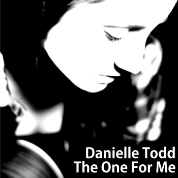 Danielle Todd – The One For Me